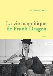 La vie magnifique de Frank Dragon : premier roman (Littérature Française)