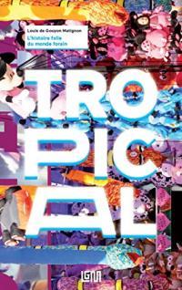 Tropical: L'histoire folle du monde forain
