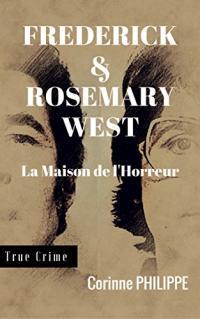 Frederick & Rosemary WEST: La Maison de l'Horreur
