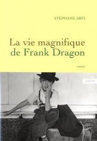 La vie magnifique de Frank Dragon: premier roman